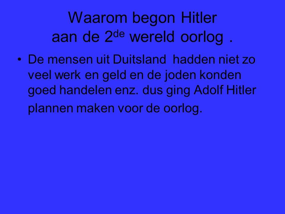 Waarom begon Hitler aan de 2de wereld oorlog .