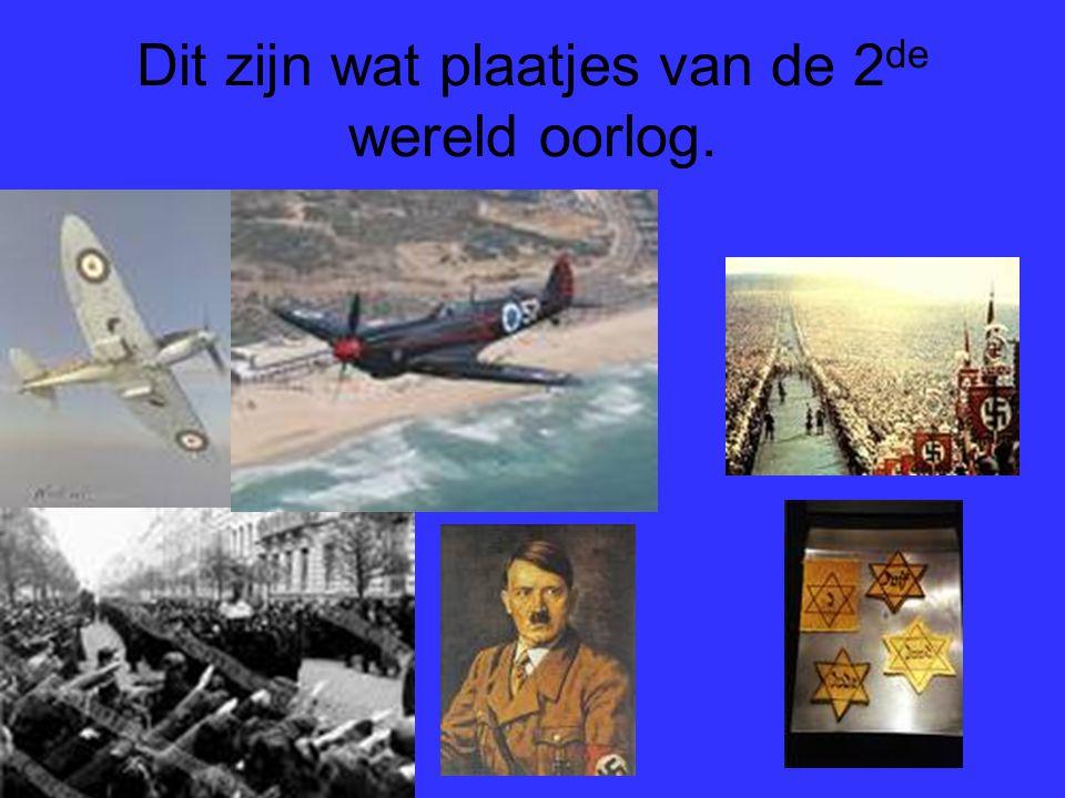 Dit zijn wat plaatjes van de 2de wereld oorlog.