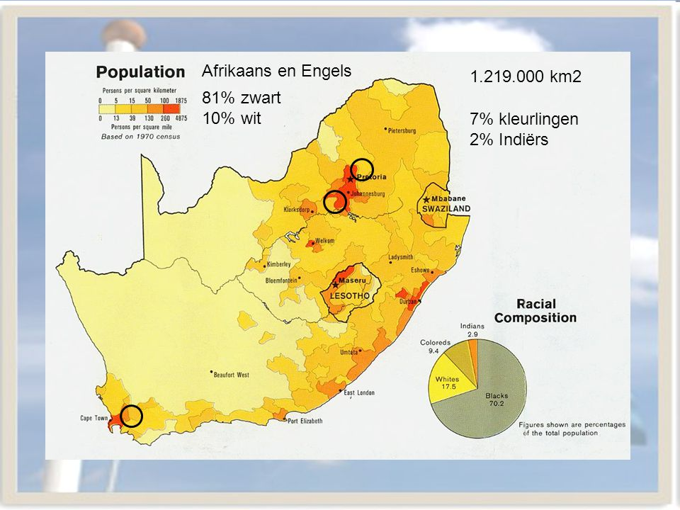 Afrikaans en Engels 1.219.000 km2 81% zwart 10% wit 7% kleurlingen 2% Indiërs