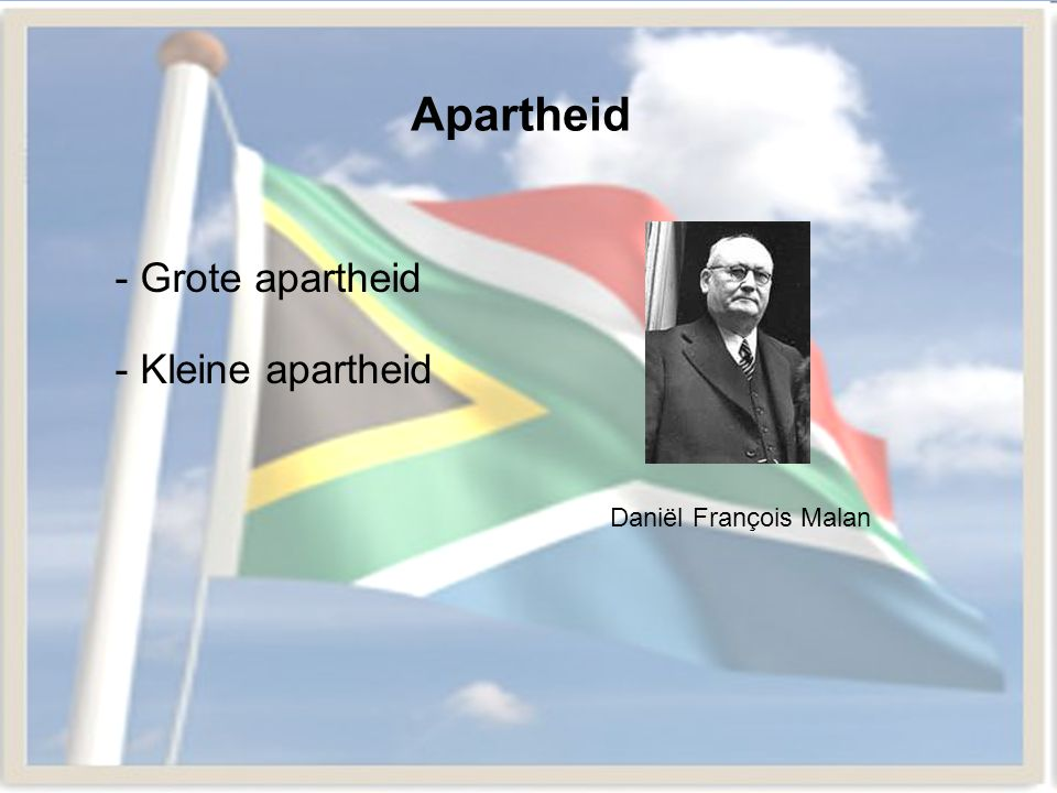 Apartheid - Grote apartheid - Kleine apartheid Daniël François Malan
