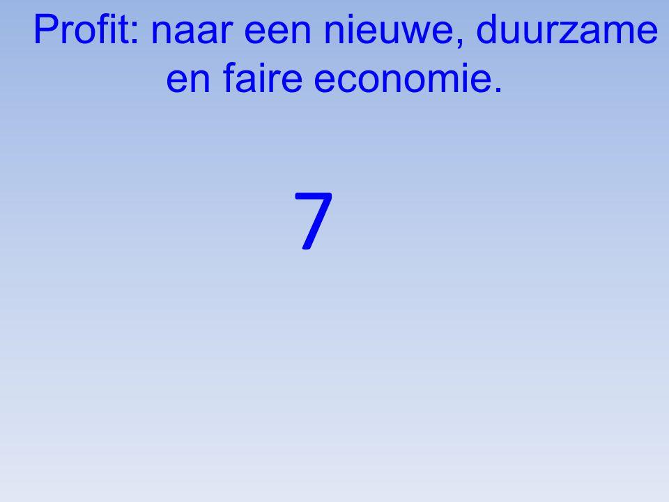 Profit: naar een nieuwe, duurzame en faire economie.