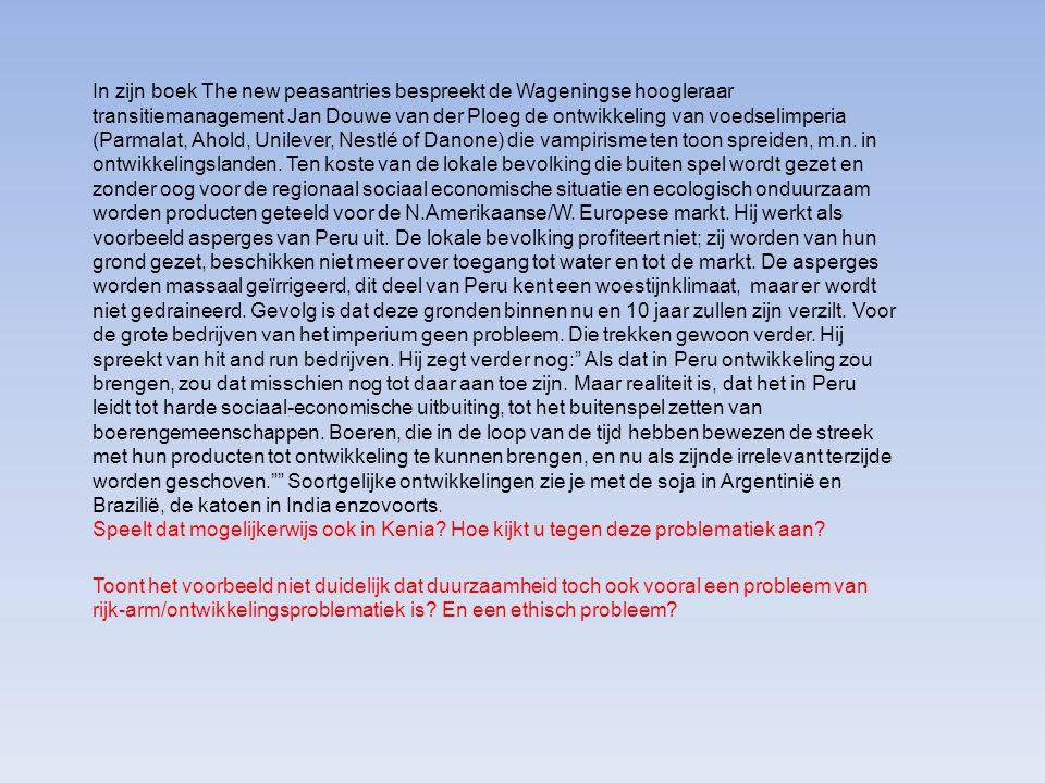 In zijn boek The new peasantries bespreekt de Wageningse hoogleraar transitiemanagement Jan Douwe van der Ploeg de ontwikkeling van voedselimperia (Parmalat, Ahold, Unilever, Nestlé of Danone) die vampirisme ten toon spreiden, m.n. in ontwikkelingslanden. Ten koste van de lokale bevolking die buiten spel wordt gezet en zonder oog voor de regionaal sociaal economische situatie en ecologisch onduurzaam worden producten geteeld voor de N.Amerikaanse/W. Europese markt. Hij werkt als voorbeeld asperges van Peru uit. De lokale bevolking profiteert niet; zij worden van hun grond gezet, beschikken niet meer over toegang tot water en tot de markt. De asperges worden massaal geïrrigeerd, dit deel van Peru kent een woestijnklimaat, maar er wordt niet gedraineerd. Gevolg is dat deze gronden binnen nu en 10 jaar zullen zijn verzilt. Voor de grote bedrijven van het imperium geen probleem. Die trekken gewoon verder. Hij spreekt van hit and run bedrijven. Hij zegt verder nog: Als dat in Peru ontwikkeling zou brengen, zou dat misschien nog tot daar aan toe zijn. Maar realiteit is, dat het in Peru leidt tot harde sociaal-economische uitbuiting, tot het buitenspel zetten van boerengemeenschappen. Boeren, die in de loop van de tijd hebben bewezen de streek met hun producten tot ontwikkeling te kunnen brengen, en nu als zijnde irrelevant terzijde worden geschoven. Soortgelijke ontwikkelingen zie je met de soja in Argentinië en Brazilië, de katoen in India enzovoorts.