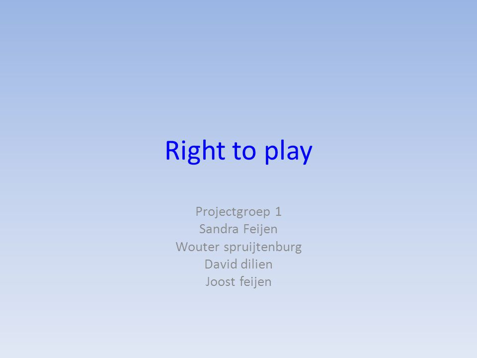 Right to play Projectgroep 1 Sandra Feijen Wouter spruijtenburg