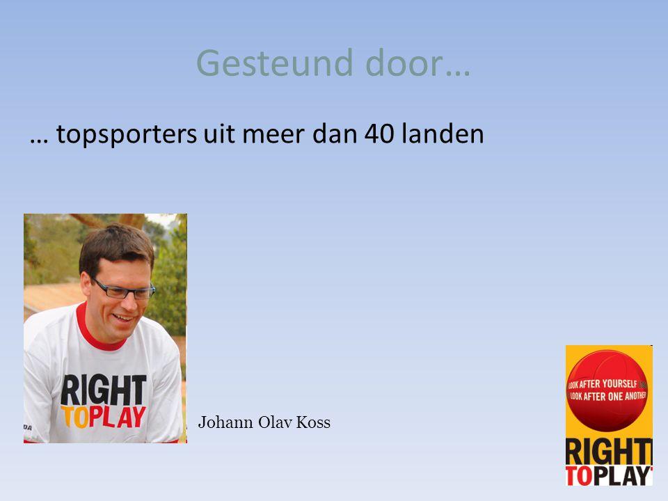 Gesteund door… … topsporters uit meer dan 40 landen Johann Olav Koss