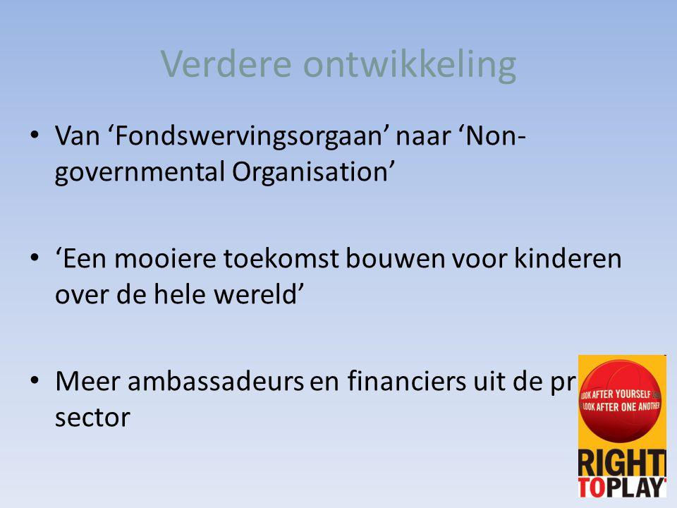 Verdere ontwikkeling Van 'Fondswervingsorgaan' naar 'Non-governmental Organisation' 'Een mooiere toekomst bouwen voor kinderen over de hele wereld'