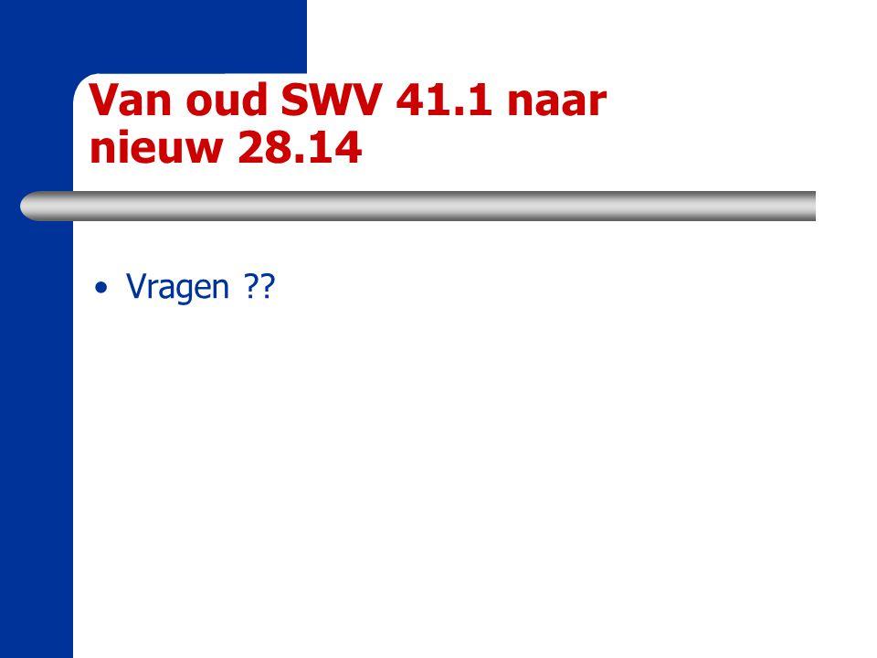 Van oud SWV 41.1 naar nieuw 28.14 Vragen
