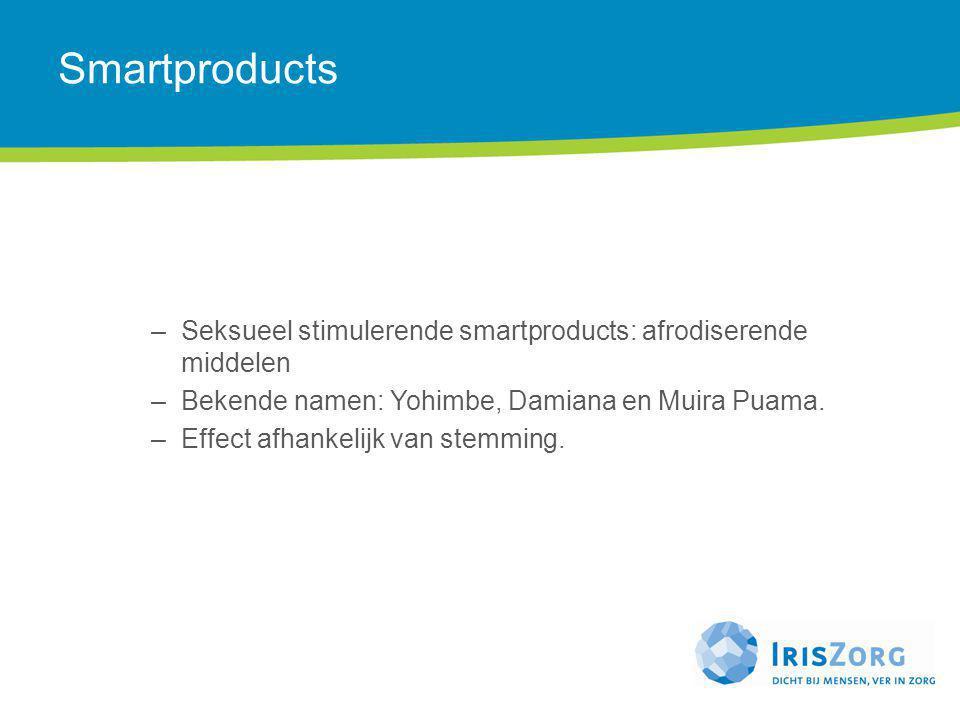 Smartproducts Seksueel stimulerende smartproducts: afrodiserende middelen. Bekende namen: Yohimbe, Damiana en Muira Puama.