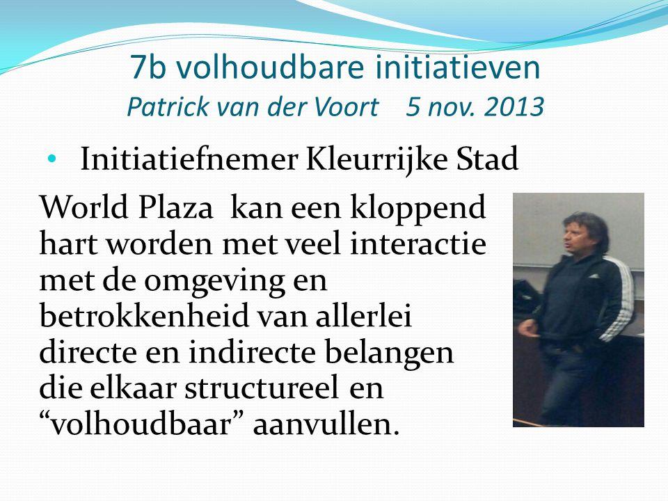 7b volhoudbare initiatieven Patrick van der Voort 5 nov. 2013