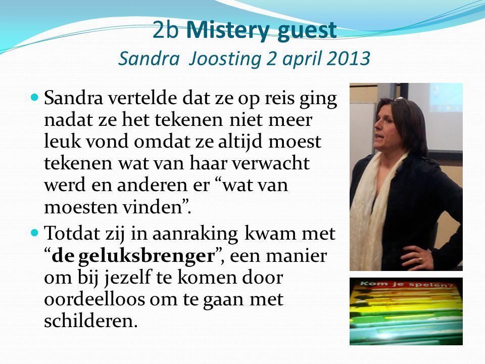 2b Mistery guest Sandra Joosting 2 april 2013