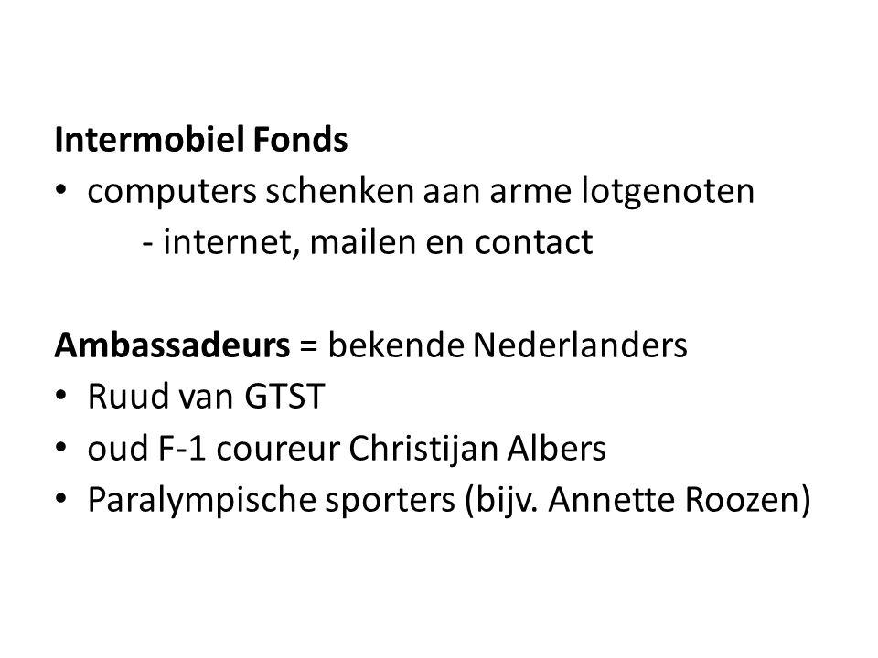 Intermobiel Fonds computers schenken aan arme lotgenoten. - internet, mailen en contact. Ambassadeurs = bekende Nederlanders.