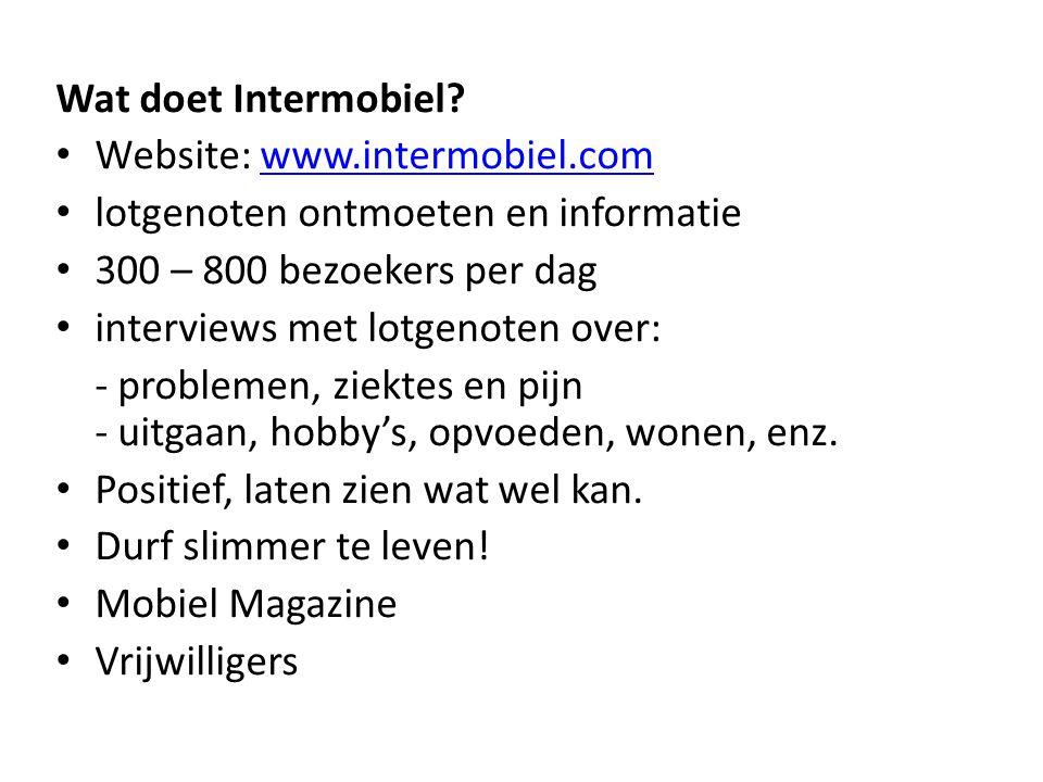 Wat doet Intermobiel Website: www.intermobiel.com. lotgenoten ontmoeten en informatie. 300 – 800 bezoekers per dag.