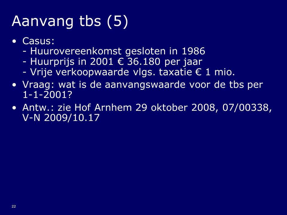 Aanvang tbs (5) Casus: - Huurovereenkomst gesloten in 1986 - Huurprijs in 2001 € 36.180 per jaar - Vrije verkoopwaarde vlgs. taxatie € 1 mio.
