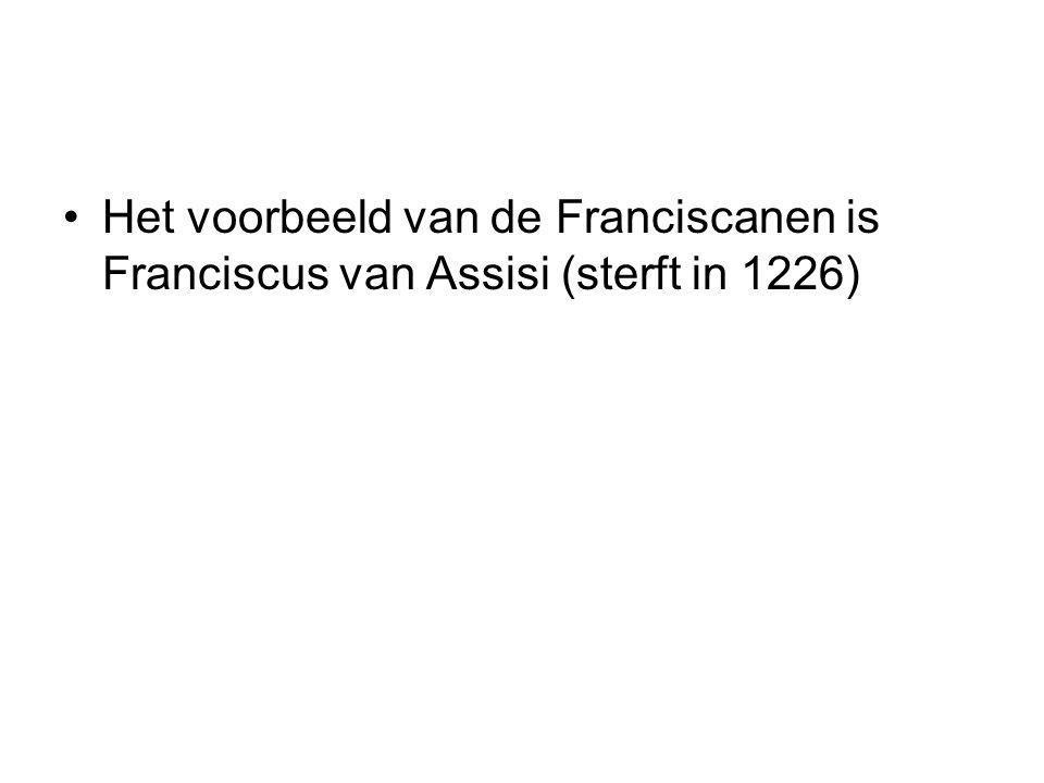 Het voorbeeld van de Franciscanen is Franciscus van Assisi (sterft in 1226)