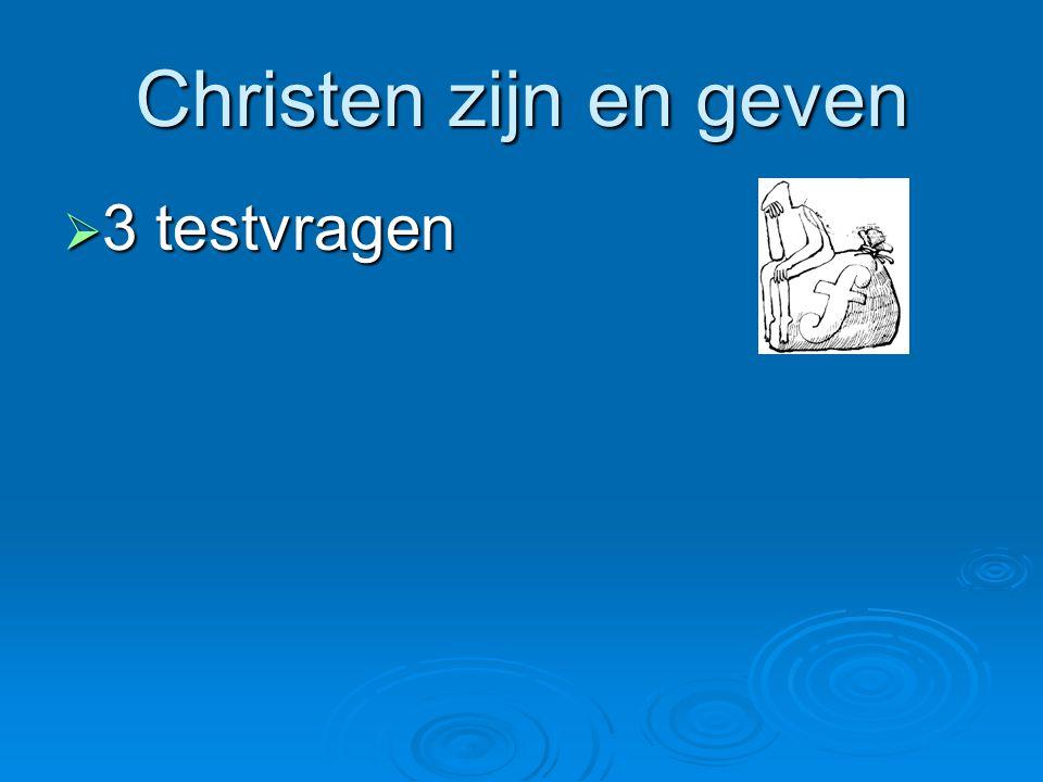 Christen zijn en geven 3 testvragen