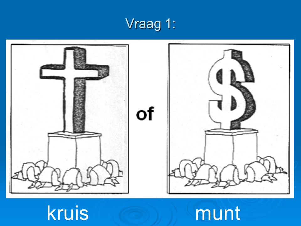 Vraag 1: kruis munt