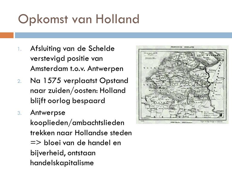 Opkomst van Holland Afsluiting van de Schelde verstevigd positie van Amsterdam t.o.v. Antwerpen.