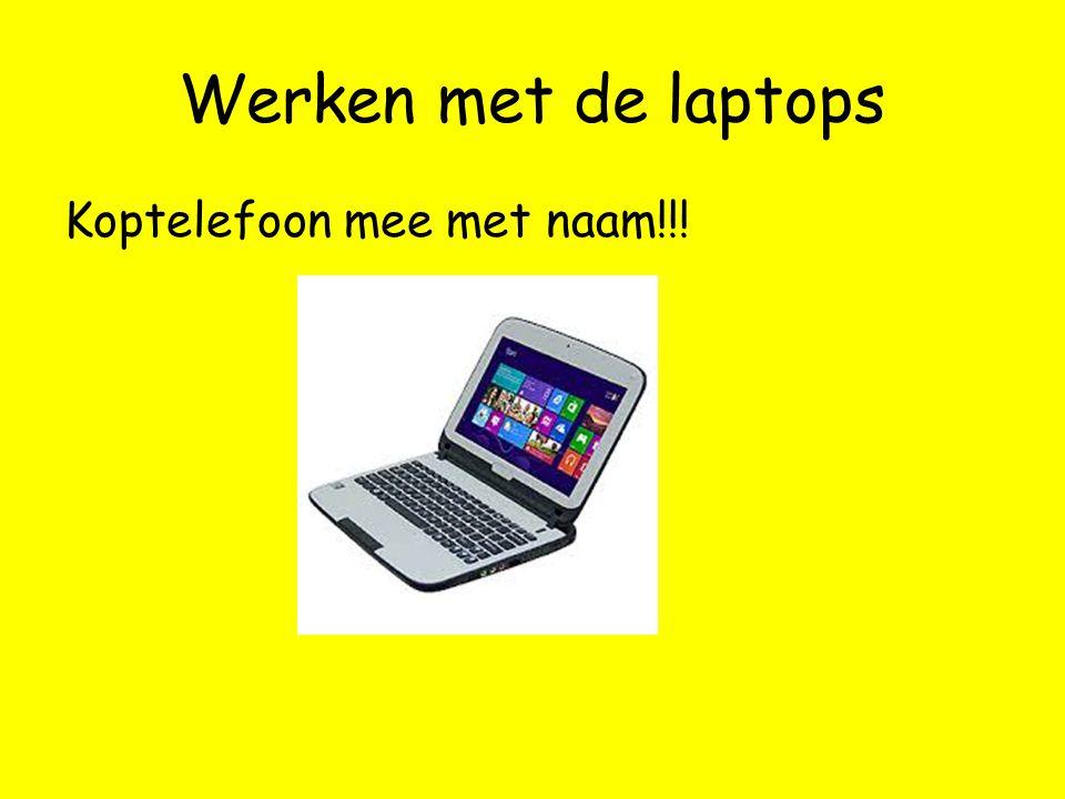 Werken met de laptops Koptelefoon mee met naam!!!