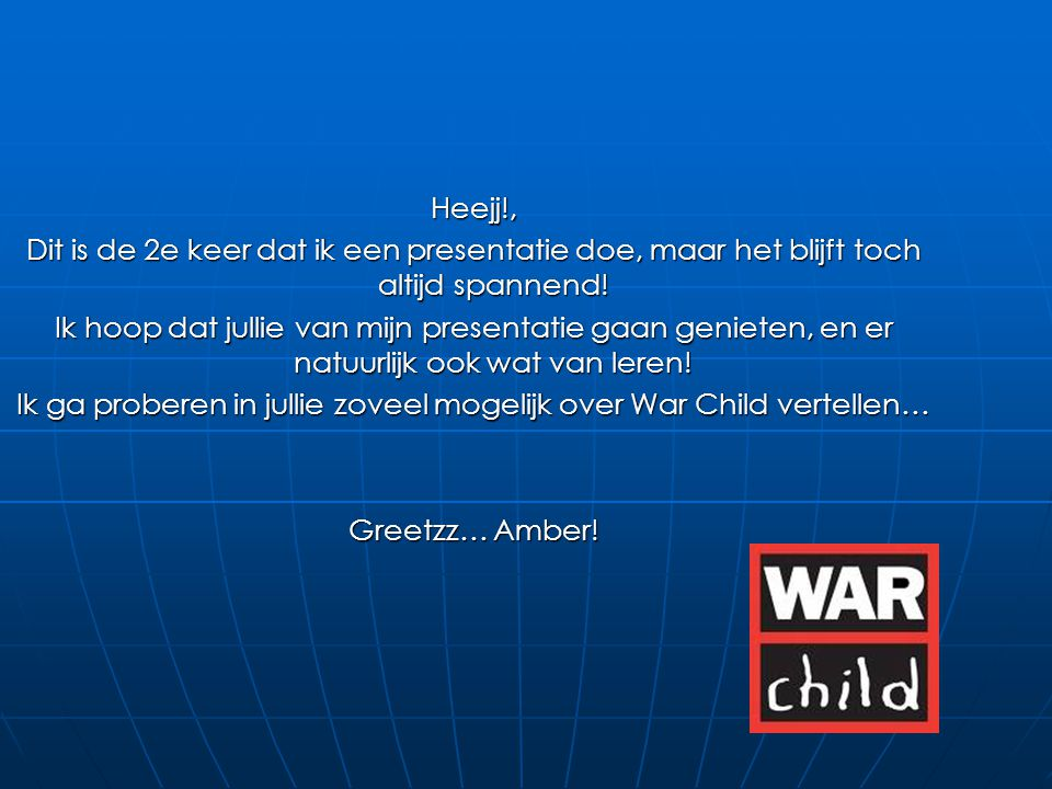 Ik ga proberen in jullie zoveel mogelijk over War Child vertellen…