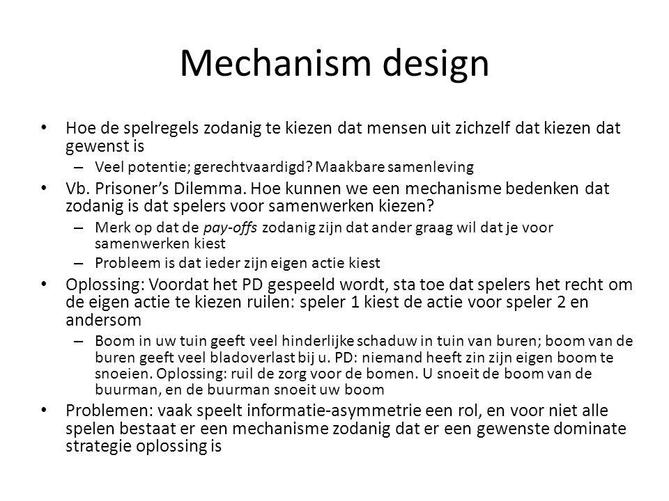 Mechanism design Hoe de spelregels zodanig te kiezen dat mensen uit zichzelf dat kiezen dat gewenst is.
