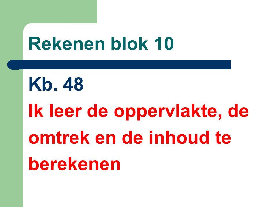Rekenen blok 10 Kb. 48 Ik leer de oppervlakte, de omtrek en de inhoud te berekenen