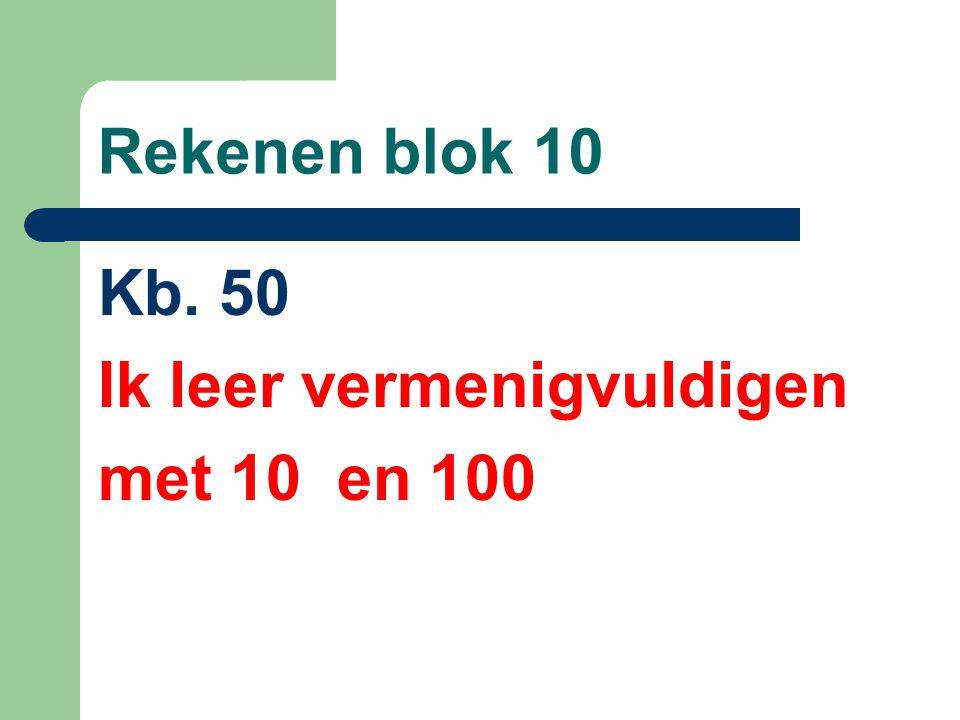 Rekenen blok 10 Kb. 50 Ik leer vermenigvuldigen met 10 en 100