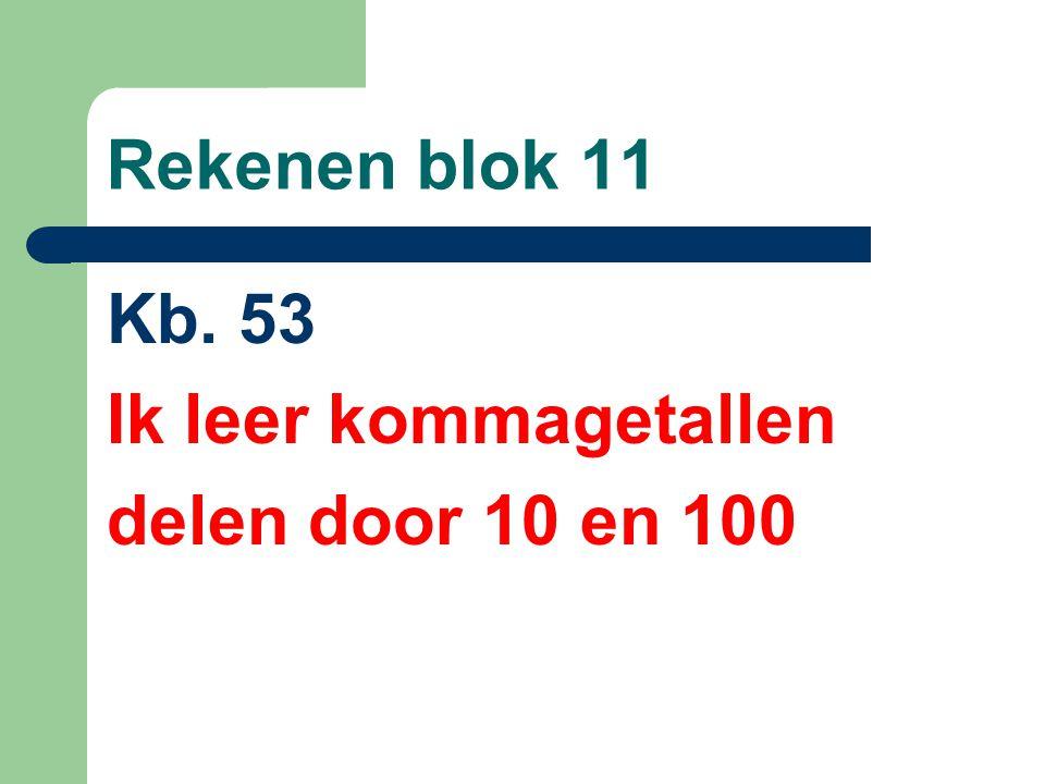 Rekenen blok 11 Kb. 53 Ik leer kommagetallen delen door 10 en 100