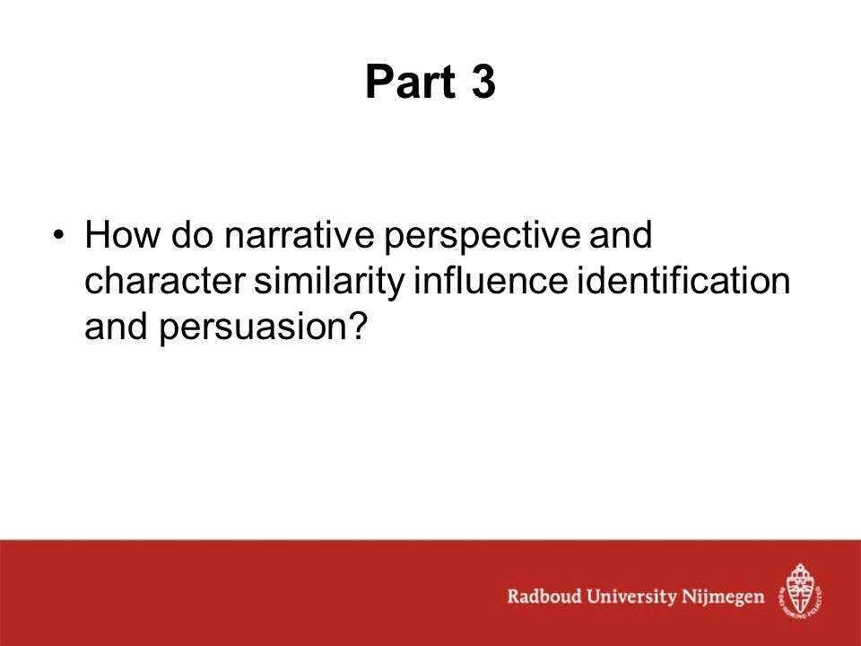 Part 3 How do narrative perspective and character similarity influence identification and persuasion