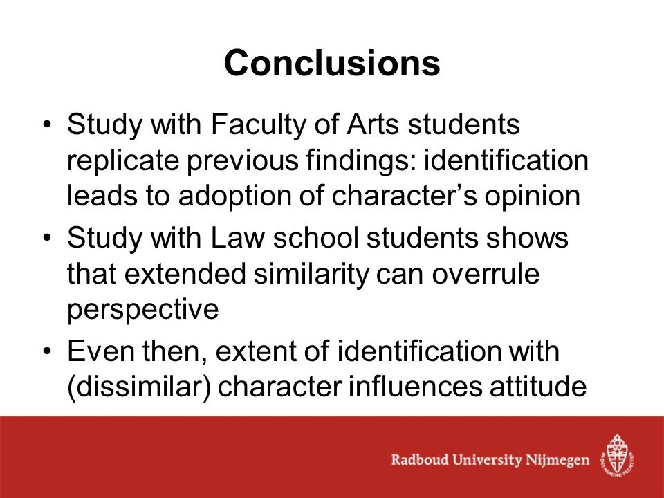 Conclusions Study with Faculty of Arts students replicate previous findings: identification leads to adoption of character's opinion.