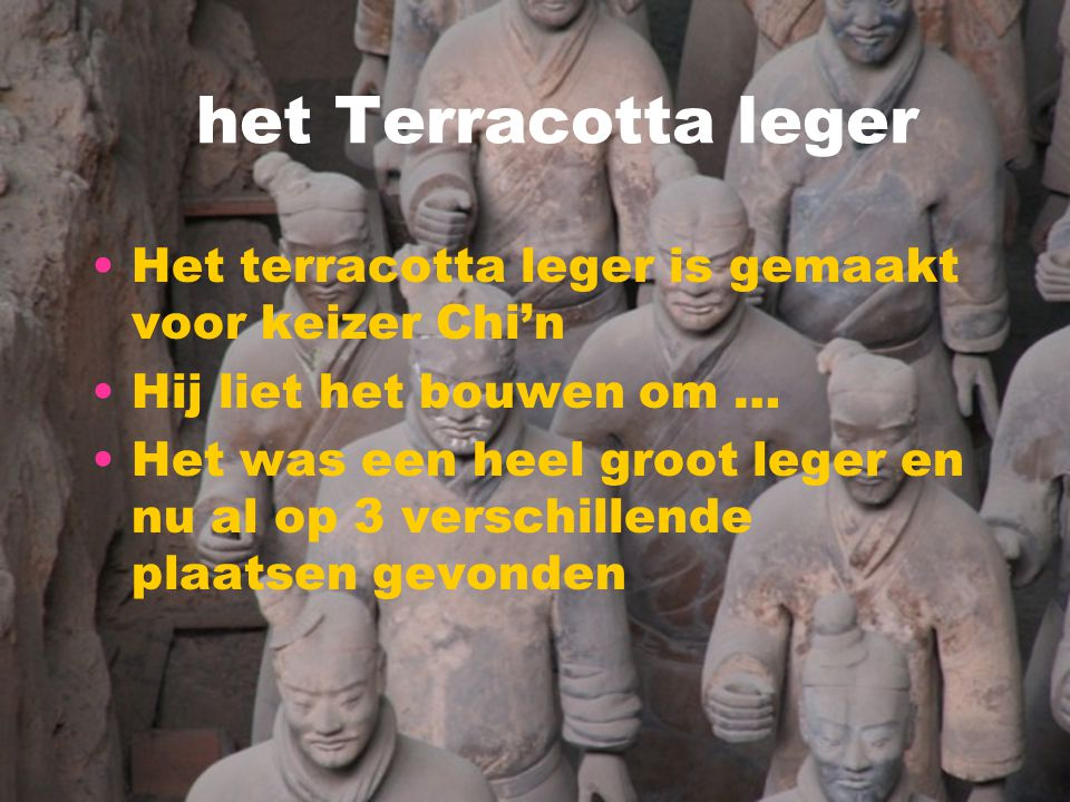 het Terracotta leger Het terracotta leger is gemaakt voor keizer Chi'n