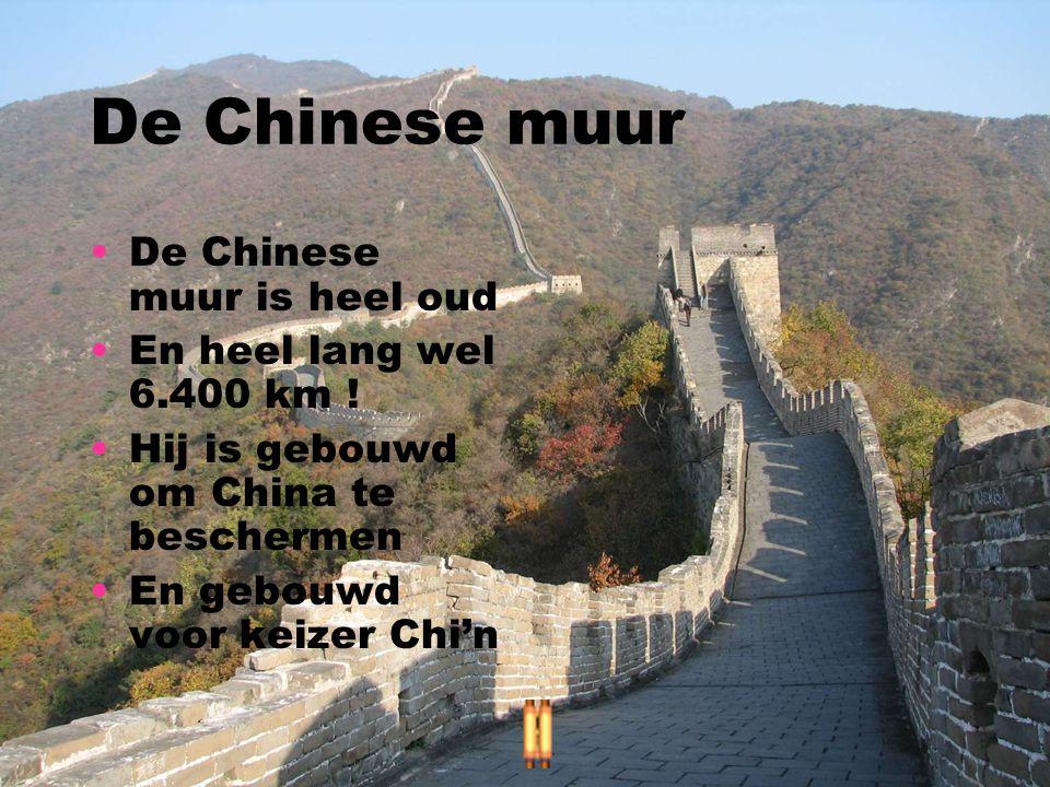 De Chinese muur De Chinese muur is heel oud