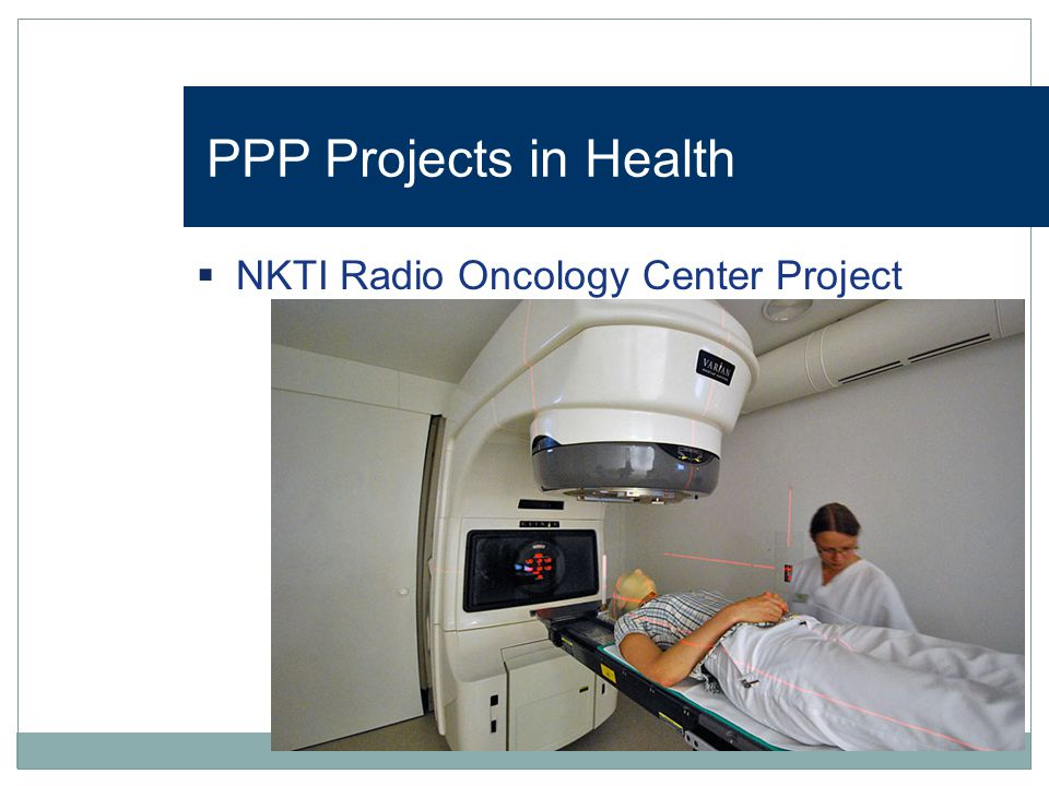 PPP Projects in Health NKTI Radio Oncology Center Project