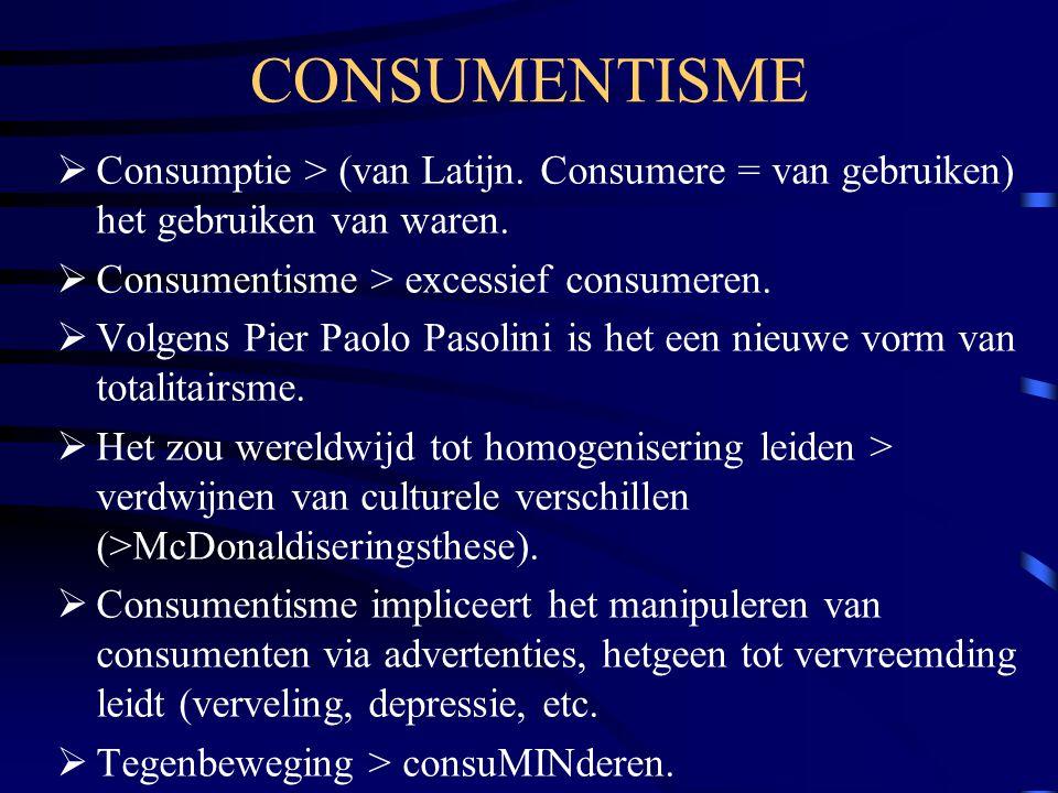 CONSUMENTISME Consumptie > (van Latijn. Consumere = van gebruiken) het gebruiken van waren. Consumentisme > excessief consumeren.