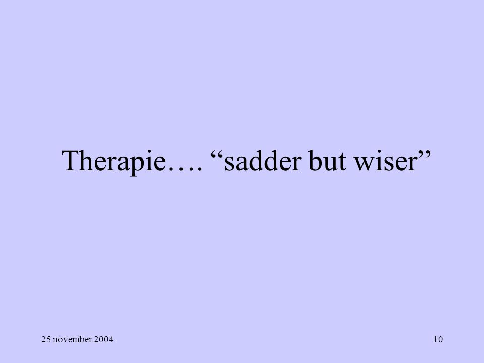 Therapie…. sadder but wiser