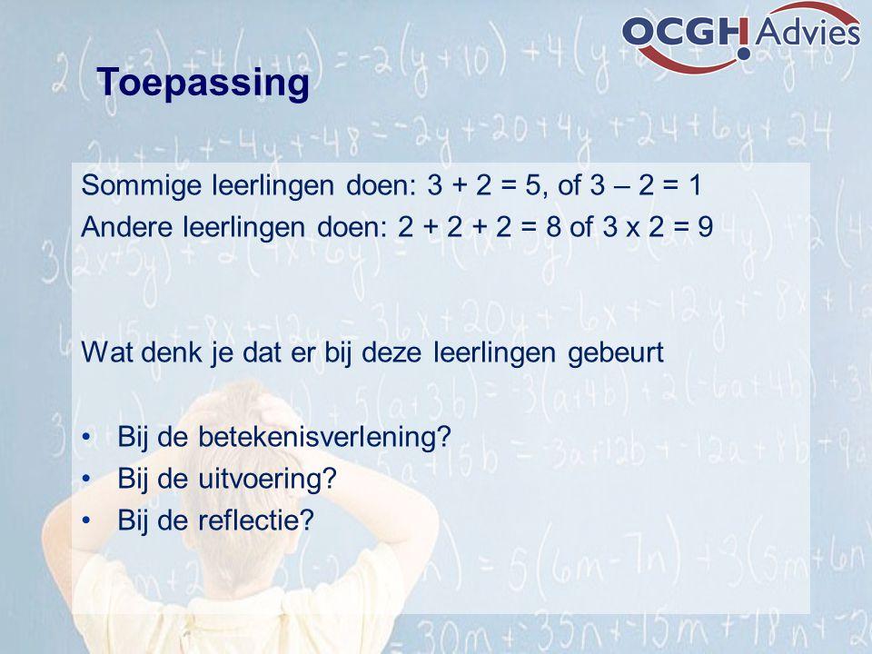 Toepassing Sommige leerlingen doen: 3 + 2 = 5, of 3 – 2 = 1