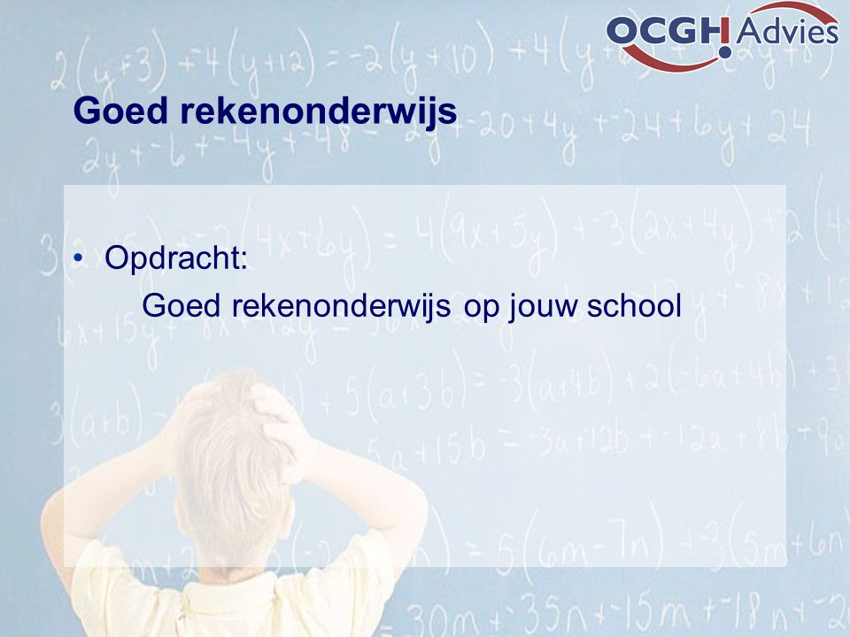 Goed rekenonderwijs Opdracht: Goed rekenonderwijs op jouw school