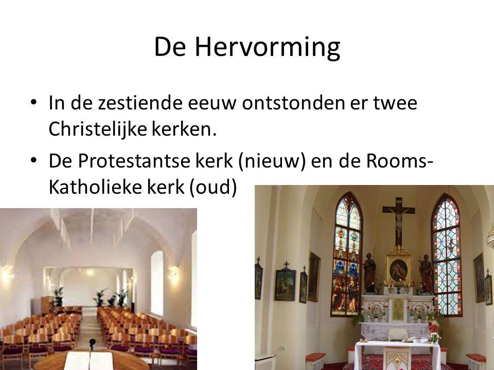 De Hervorming In de zestiende eeuw ontstonden er twee Christelijke kerken.