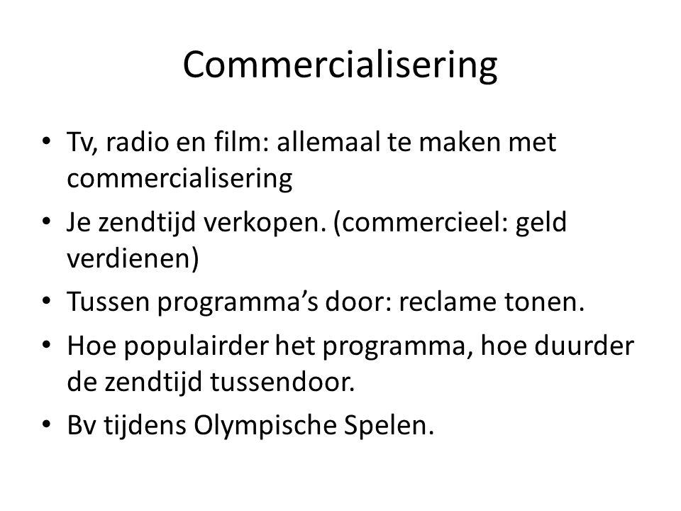 Commercialisering Tv, radio en film: allemaal te maken met commercialisering. Je zendtijd verkopen. (commercieel: geld verdienen)