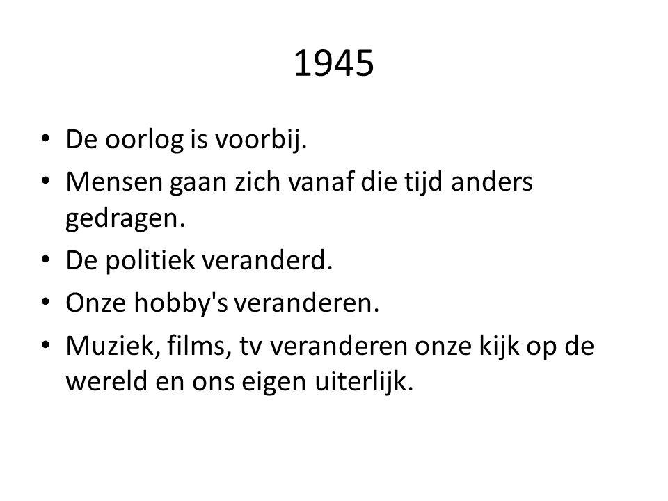 1945 De oorlog is voorbij. Mensen gaan zich vanaf die tijd anders gedragen. De politiek veranderd.