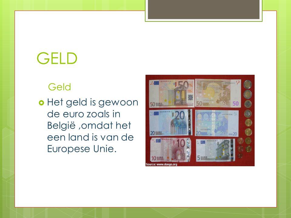 GELD Geld Het geld is gewoon de euro zoals in België ,omdat het een land is van de Europese Unie.