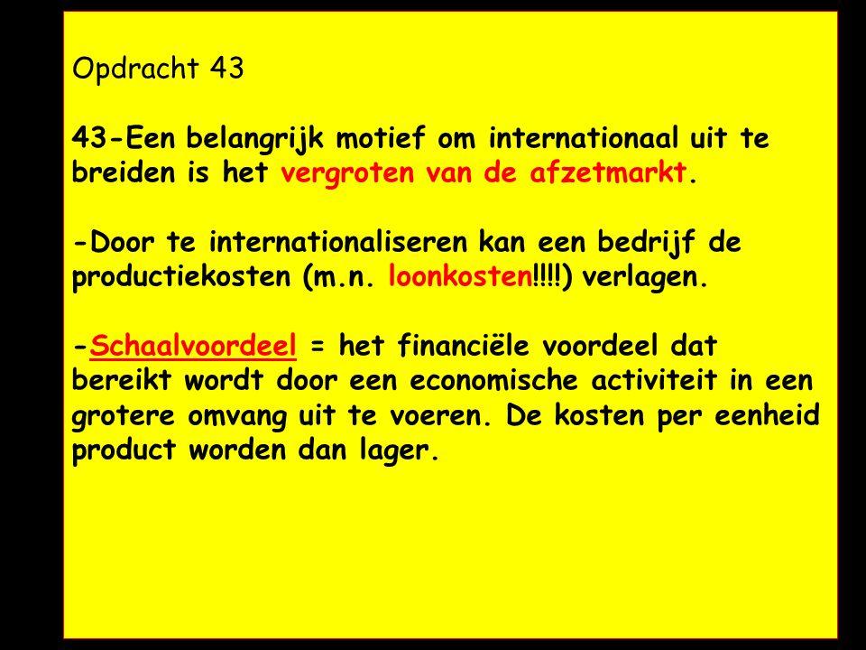 Opdracht 43. Opdracht 43. 43-Een belangrijk motief om internationaal uit te breiden is het vergroten van de afzetmarkt.