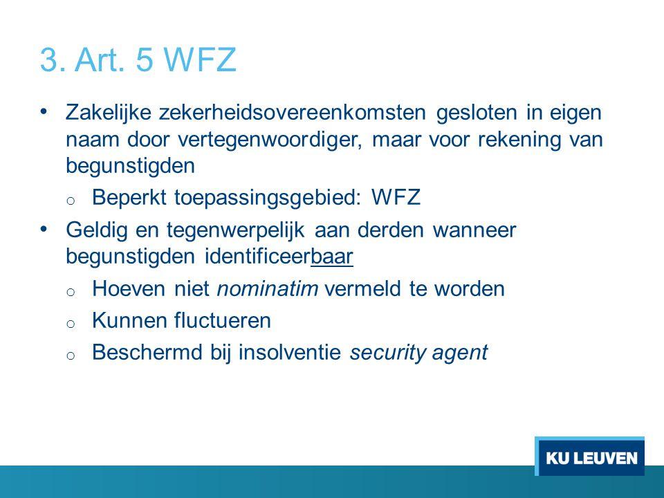 3. Art. 5 WFZ Zakelijke zekerheidsovereenkomsten gesloten in eigen naam door vertegenwoordiger, maar voor rekening van begunstigden.