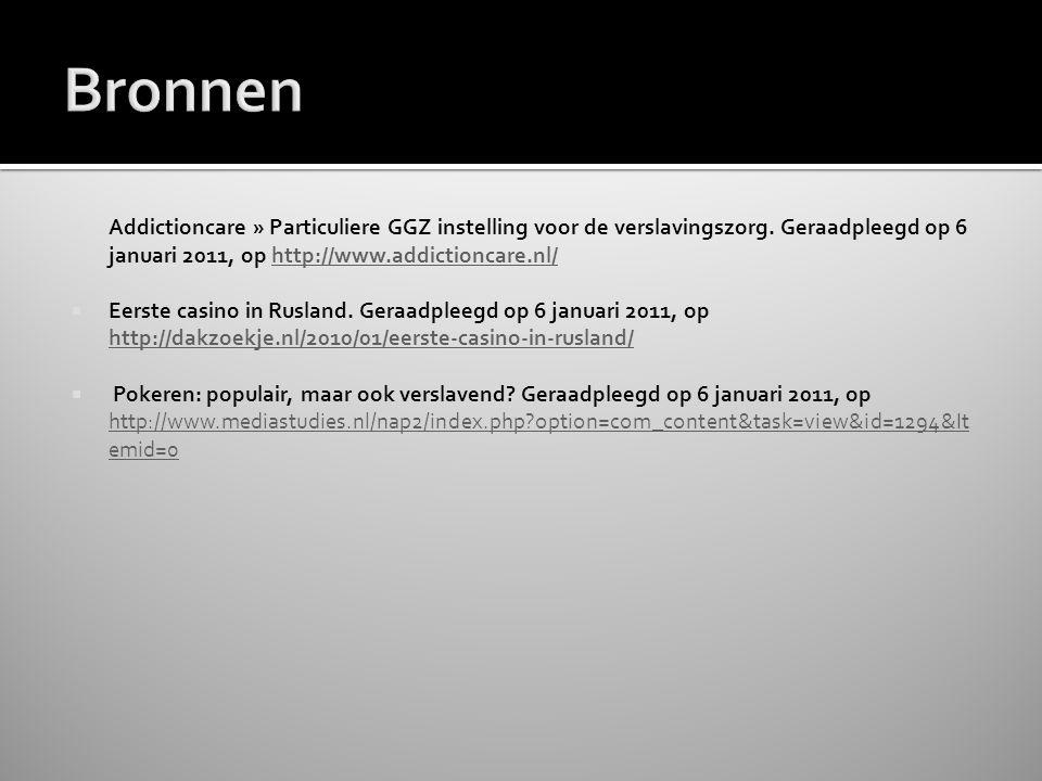 Bronnen Addictioncare » Particuliere GGZ instelling voor de verslavingszorg. Geraadpleegd op 6 januari 2011, op http://www.addictioncare.nl/