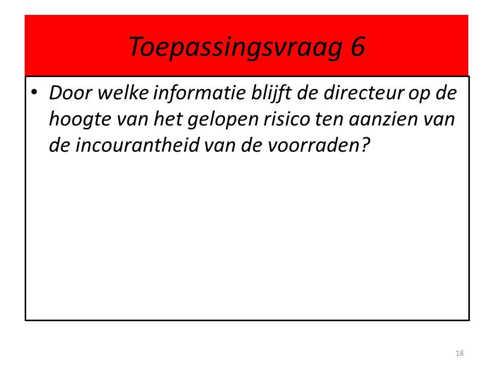Toepassingsvraag 6 Door welke informatie blijft de directeur op de hoogte van het gelopen risico ten aanzien van de incourantheid van de voorraden