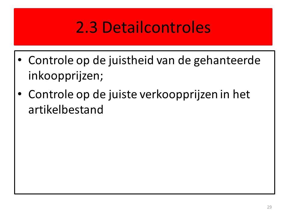 2.3 Detailcontroles Controle op de juistheid van de gehanteerde inkoopprijzen; Controle op de juiste verkoopprijzen in het artikelbestand.
