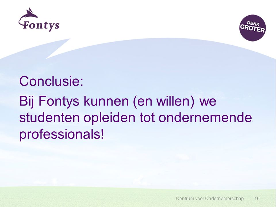 Conclusie: Bij Fontys kunnen (en willen) we studenten opleiden tot ondernemende professionals!