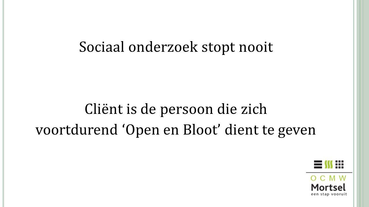 Sociaal onderzoek stopt nooit Cliënt is de persoon die zich voortdurend 'Open en Bloot' dient te geven
