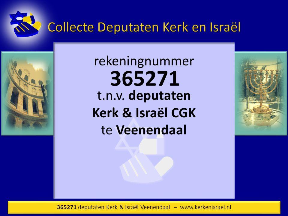 365271 rekeningnummer t.n.v. deputaten Kerk & Israël CGK te Veenendaal