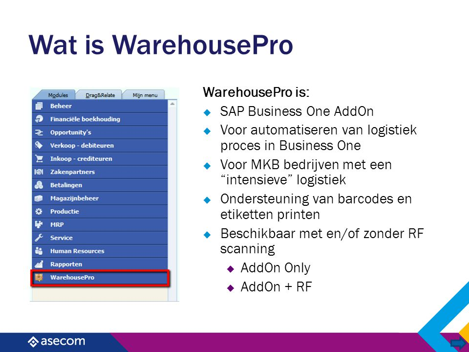 Wat is WarehousePro WarehousePro is: SAP Business One AddOn