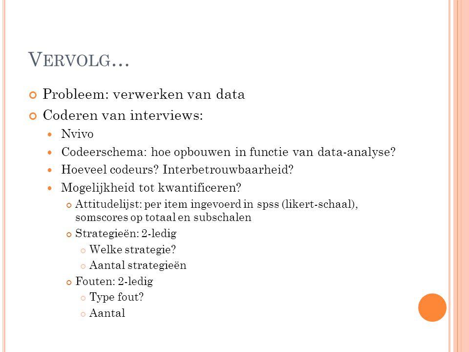 Vervolg… Probleem: verwerken van data Coderen van interviews: Nvivo