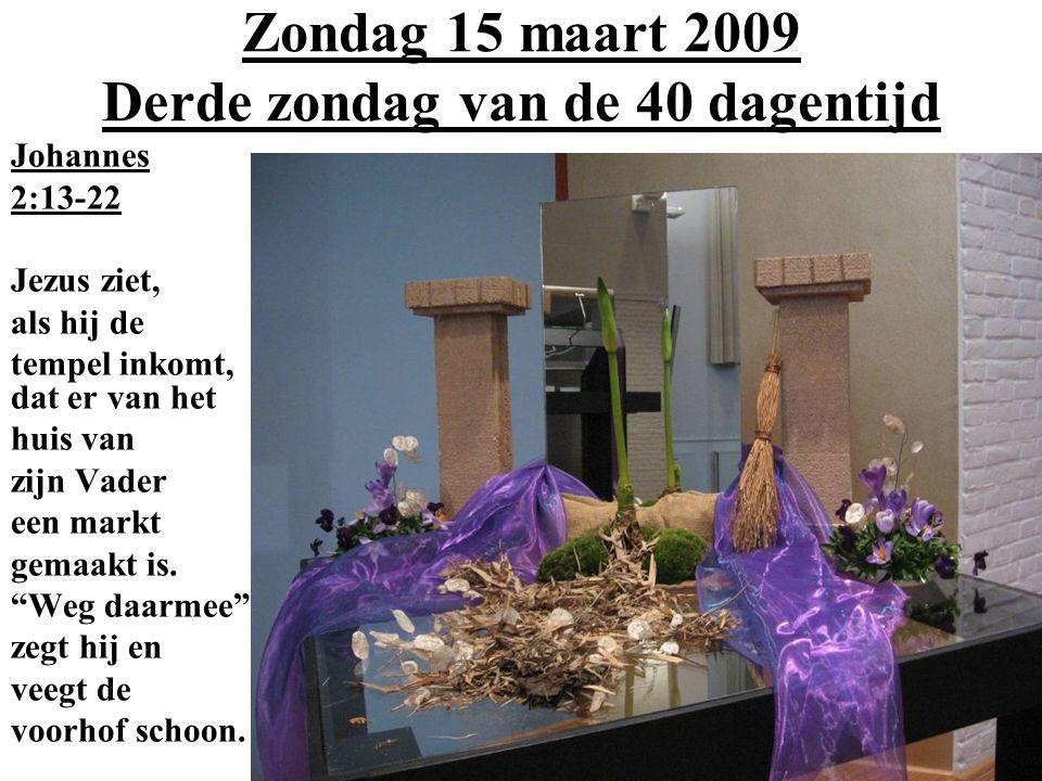 Zondag 15 maart 2009 Derde zondag van de 40 dagentijd